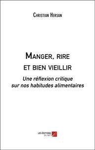 Christian Hersan - Manger, rire et bien vieillir - Une réflexion critique sur nos habitudes alimentaires.