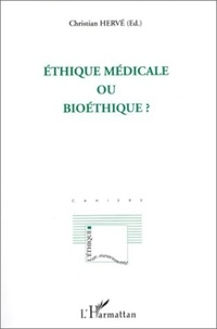 Christian Hervé - Ethique médicale ou bioéthique ?.