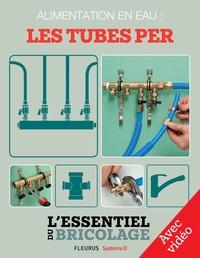 Christian Hochet et Bruno Guillou - Plomberie : Alimentation en eau - les tubes PER - Avec vidéo - L'essentiel du bricolage.
