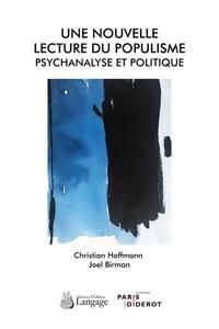 Christian Hoffmann et Joël Birman - Une nouvelle lecture du populisme - Psychanalyse et politique.