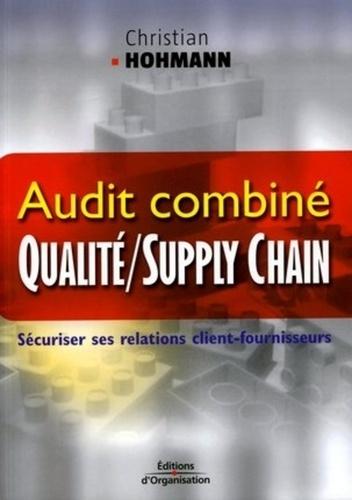 Christian Hohmann - Audit combiné qualité / supply chain - Sécuriser ses relations client-fournisseurs.