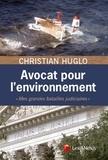"""Christian Huglo - Avocat pour l'environnement - """"Mes grandes batailles judiciaires""""."""