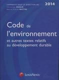 Christian Huglo et Marie-Pierre Maître - Code de l'environnement et autres textes relatifs au développement durable 2014.