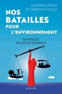 Christian Huglo et Corinne Lepage - Nos batailles - 50 ans de combats - 50 procès contre les lobbies.