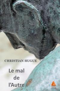 Christian Hugue - Le mal de l'Autre.