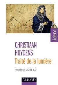 Christian Huygens - Traité de la lumière - 2e éd. - Présenté par Michel Blay.