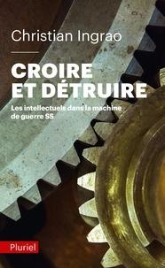 Christian Ingrao - Croire et détruire - Les intellectuels dans la machine de guerre SS.