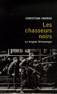 Les chasseurs noirs- La brigade Dirlewanger - Christian Ingrao | Showmesound.org