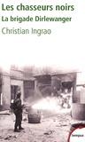 Christian Ingrao - Les chasseurs noirs - La brigade Dirlewanger.