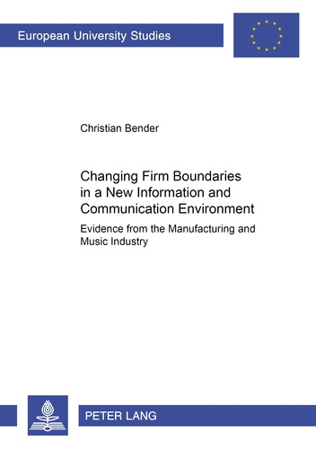 Christian j. Bender - Changing Firm Boundaries in a New Information and Communication Environment - Evidence from the Manufacturing and Music Industry.