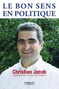 Christian Jacob - Le bon sens en politique - Dictionnaire impertinent.