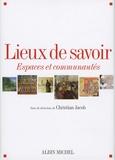 Christian Jacob - Lieux de savoir - Tome 1, Espaces et communautés.
