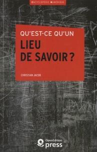 Christian Jacob - Qu'est-ce qu'un lieu de savoir ?.