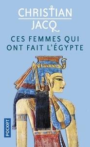 Christian Jacq - Ces femmes qui ont fait l'Egypte - D'Isis à Cléopâtre.
