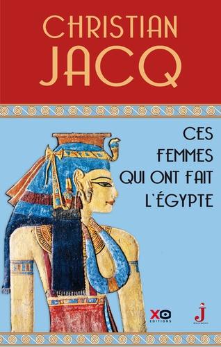 Ces femmes qui ont fait l'Egypte. D'Isis à Cléopâtre