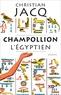 Christian Jacq - Champollion l'Egyptien.