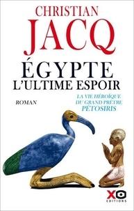Christian Jacq - Egypte, l'ultime espoir - La vie héroïque du grand prêtre Pétosiris.
