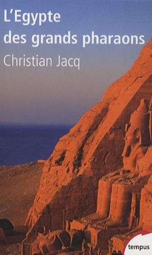 Christian Jacq - L'Egypte des grands pharaons - L'histoire et la légende.