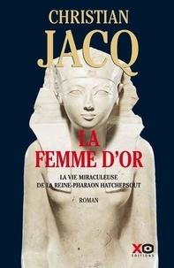 Christian Jacq - La Femme d'or - La vie miraculeuse de la reine-Pharaon Hatchepsout.
