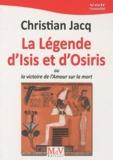 Christian Jacq - La légende d'Isis et d'Osiris - Ou la victoire de l'Amour sur la mort.