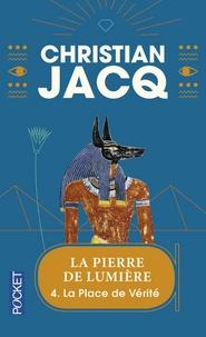 Christian Jacq - La pierre de lumière Tome 4 : La Place de Vérité.