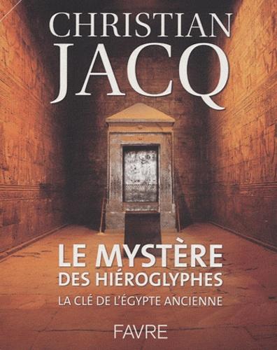 Christian Jacq - Le mystère des hiéroglyphes - La clé de l'Egypte ancienne.