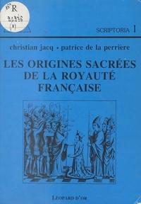 Christian Jacq et Patrice De La Perriere - Les Origines sacrées de la Royauté française.