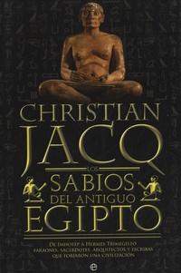 Christian Jacq - Los sabios del antiguo Egipto - De Imhotep a Hermes Trimegisto - Faraones, sacerdotes, arquitectos y escribas que forjaron una civilizacion.