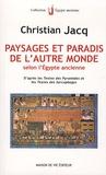 Christian Jacq - Paysages et paradis de l'autre monde selon l'Egypte ancienne - D'après les Textes des pyramides et les Textes des sarcophages.