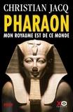 Christian Jacq - Pharaon - Mon royaume est de ce monde.
