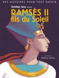 Christian Jacq et Patrice Cablat - Ramsès II fils du Soleil.