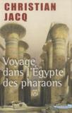 Christian Jacq - Voyage dans l'Egypte des pharaons.