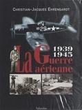 Christian-Jacques Ehrengardt - La guerre aérienne, 1939-1945.