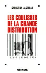 Christian Jacquiau - Les coulisses de la grande distribution.