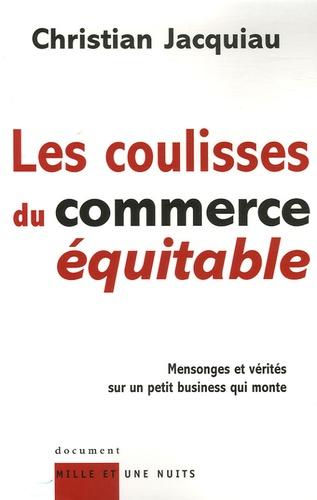 Christian Jacquiau - Les coulisses du commerce équitable - Mensonges et vérités sur un petit business qui monte.