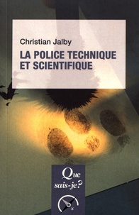 Christian Jalby - La police technique et scientifique.