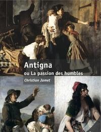 Christian Jamet - Antigna ou la passion des humbles.
