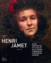 Christian Jamet - Henri Jamet (1858-1940) - Entre Montmartre et la valéée de la Creuse : itinérances d'un peintre giennois.