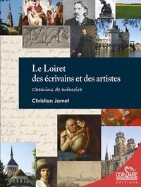 Christian Jamet - Le Loiret des écrivains et des artistes - Chemins de mémoire.