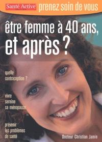 Christian Jamin - Etre femme à 40 ans, et après ?.