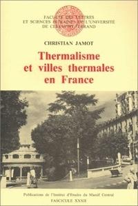 Christian Jamot - Thermalisme et villes thermales en France.