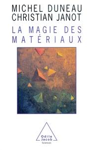 Christian Janot et Michel Duneau - La magie des matériaux.