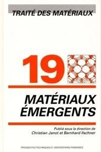 Christian Janot et Bernhard Ilschner - Traité des matériaux - Tome 19, Matériaux émergents.