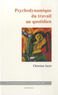 Christian Jayet - Psychodynamique du travail - Et pratique au quotidien en médecine du travail : repères méthodologiques.