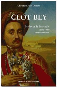 Christian Jean Dubois - Clot Bey - Médecin de Marseille (1793-1868), chirurgien du vice-roi d'Egypte.
