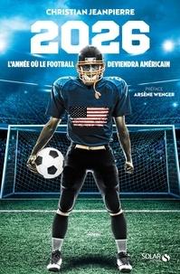 Christian Jeanpierre - 2026 - L'anée où le football deviendra américain....