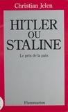 Christian Jelen - Hitler ou Staline - Le prix de la paix.