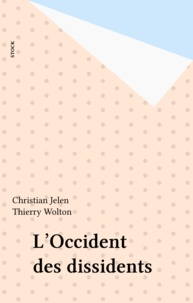 Christian Jelen et Thierry Wolton - L'Occident des dissidents.