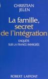 Christian Jelen - La famille, secret de l'intégration - Enquête sur la France immigrée.