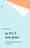 Christian Jelen - Le P.C.F. sans peine - Comment parler communiste en 25 leçons.